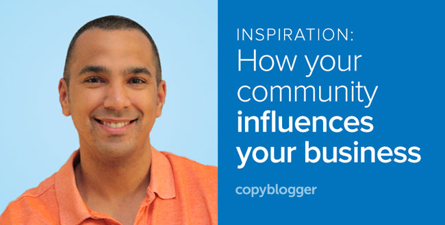 inspiration: how your community influences your business