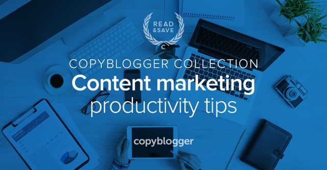Copyblogger Collection: content marketing productivity tips